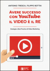 Avere successo con YouTube, il video è il re. Strategie e best practice di video marketing