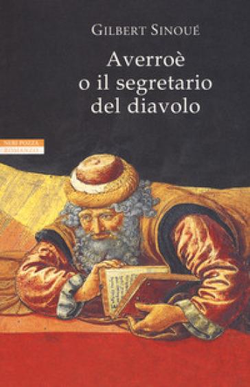 Averroè o il segretario del diavolo - Gilbert Sinoué |