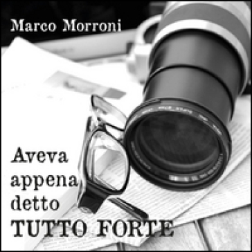 Aveva appena detto tutto forte - Marco Morroni |