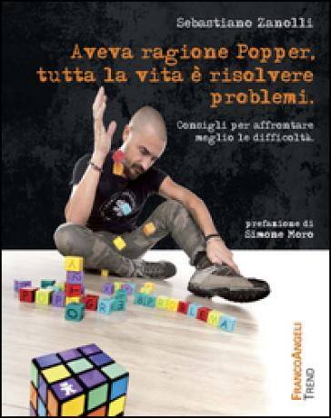 Aveva ragione Popper, tutta la vita è risolvere problemi. Consigli per affrontare meglio le difficoltà - Sebastiano Zanolli |