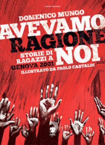 Avevamo ragione noi. Storie di ragazzi a Genova 2001 - Domenico Mungo |