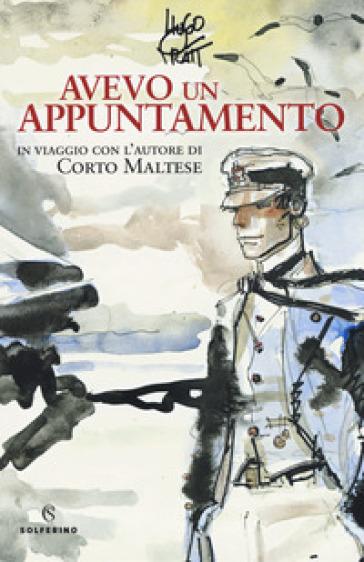 Avevo un appuntamento. In viaggio con l'autore di Corto Maltese. Ediz. a colori - Hugo Pratt | Thecosgala.com