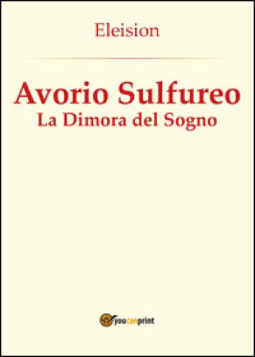 Avorio sulfureo: la dimora del sogno - Eleision |
