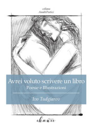 Avrei voluto scrivere un libro - Ivo Tudgiarov |
