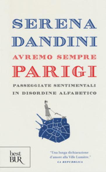 Avremo sempre Parigi. Passeggiate sentimentali in disordine alfabetico - Serena Dandini | Thecosgala.com