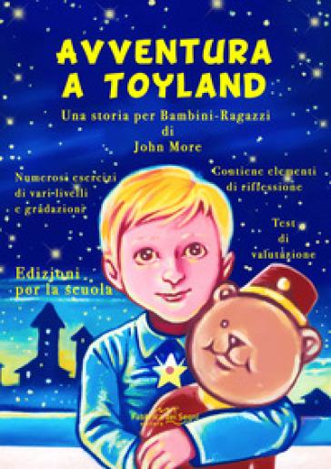Avventura a Toyland. Una storia per bambini-ragazzi - John More  