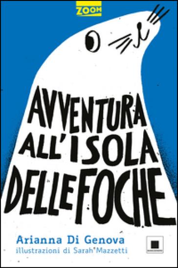 Avventura all'isola delle foche - Arianna Di Genova  