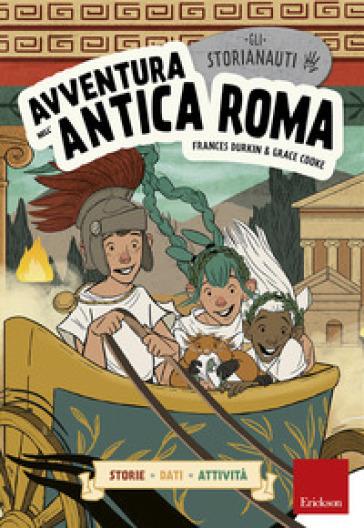 Avventura nell'antica Roma. Gli storianauti - Frances Durkin |