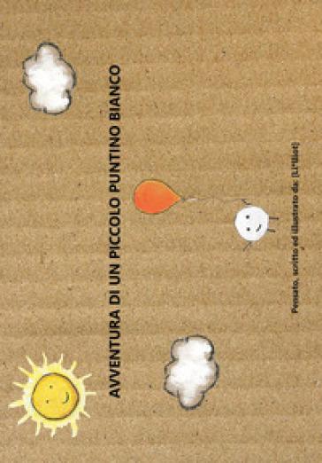 Avventura di un piccolo puntino bianco. Ediz. illustrata - Li*lliot pdf epub
