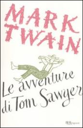 Avventure di Tom Sawyer. Ediz. integrale (Le)