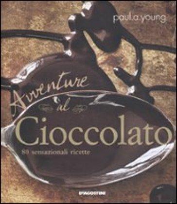 Avventure al cioccolato. 80 sensazionali ricette - Paul A. Young   Rochesterscifianimecon.com