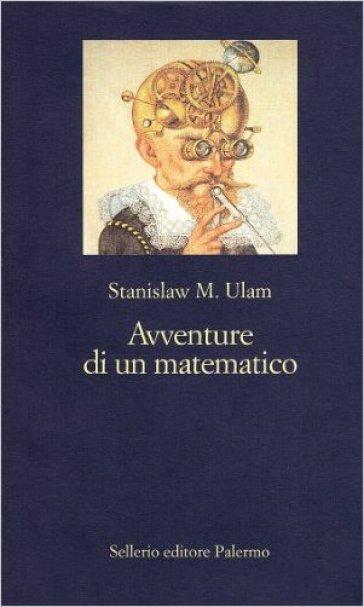 Avventure di un matematico - Stanislaw M. Ulam |
