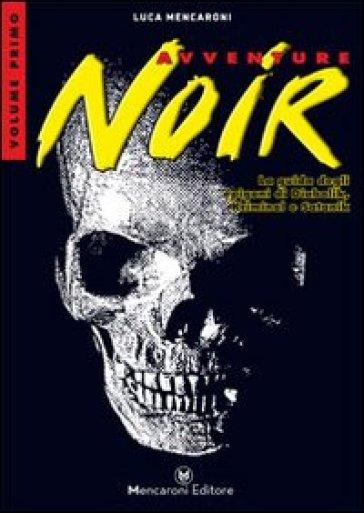 Avventure noir. La guida degli epigoni di Diabolik, Kriminal e Satanik. 1. - Luca Mencaroni |