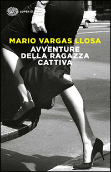 Avventure della ragazza cattiva - Mario Vargas Llosa |