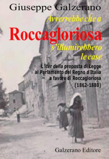 Avverrebbe che a Roccagloriosa s'illuminerebbero le case. L'iter della proposta di legge al Parlamento del Regno d'Italia a favore di Roccagloriosa (1862-1879) - Giuseppe Galzerano | Rochesterscifianimecon.com