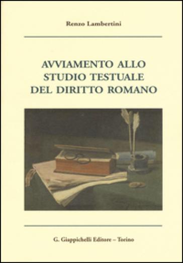 Avviamento allo studio testuale del diritto romano - Renzo Lambertini | Thecosgala.com