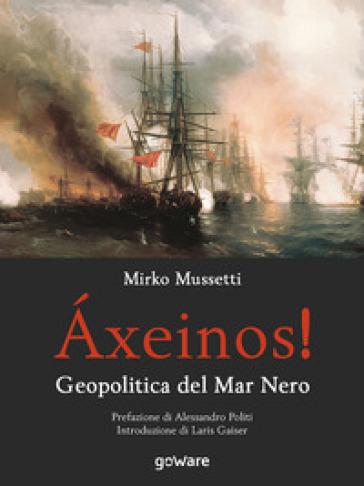 Axeinos! Geopolitica del mar Nero - Mirko Mussetti  