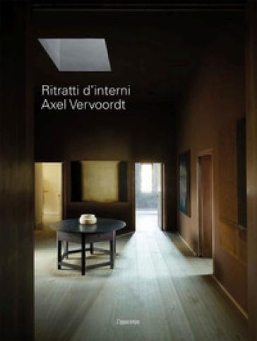 Axel Vervoodt. Ritratti d'interni - Axel Vervoordt pdf epub