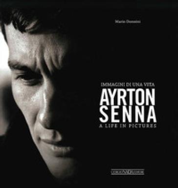 Ayrton Senna. Immagini di una vita-A life in pictures. Ediz. bilingue - Mario Donnini |