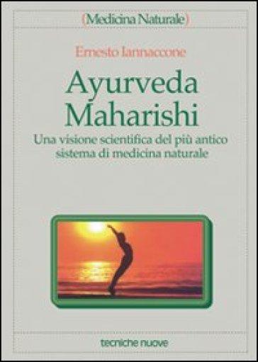 Ayurveda Maharishi. Una visione scientifica del più antico sistema di medicina naturale - Ernesto Iannaccone | Jonathanterrington.com