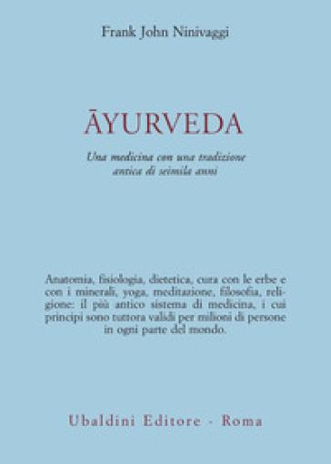 Ayurveda. Una medicina con una tradizione antica di seimila anni - Frank J. Ninivaggi |