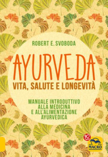 Ayurveda, vita, salute e longevita - Robert E. Svoboda   Jonathanterrington.com
