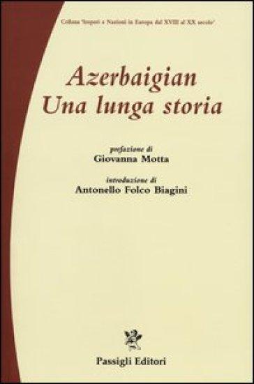 Azerbaigian. Una lunga storia - G. Natalizia |