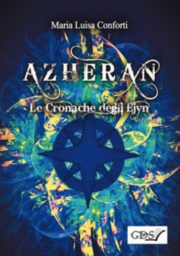 Azheran. Le cronache degli Ejyn. 1. - Maria Luisa Conforti | Thecosgala.com