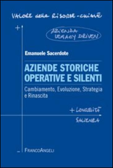Aziende storiche operative e silenti. Cambiamento, evoluzione, strategia e rinascita - Emanuele Sacerdote pdf epub