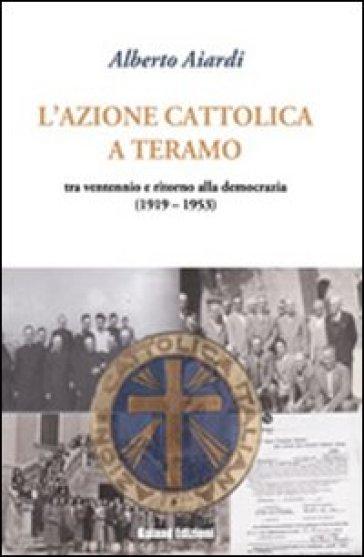 L'Azione Cattolica a Teramo. Tra ventennio e ritorno alla democrazia - Alberto Aiardi   Kritjur.org