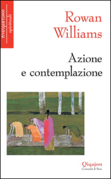 Azione e contemplazione. Incontri con Thomas Merton - Rowan Williams  