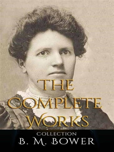B. M. Bower: The Complete Works