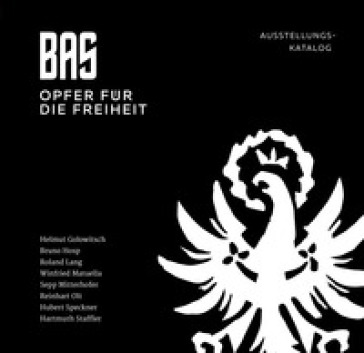 BAS. Opfer fur die freiheit. Ausstellungskatalog. Ediz. illustrata - H. Speckner  