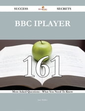 BBC iPlayer 161 Success Secrets - 161 Most Asked Questions On BBC iPlayer - What You Need To Know