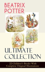 BEATRIX POTTER Ultimate Collection - 22 Children s Books With Complete Original Illustrations