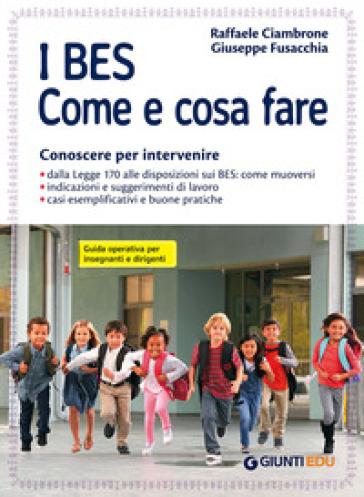 I BES. Come e cosa fare. Conoscere per intervenire. Guida operativa per insegnanti e dirigenti - Raffaele Ciambrone |