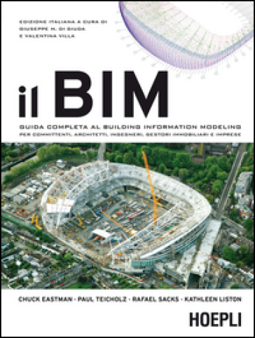Il BIM. Guida completa al Building Information Modeling per committenti, architetti, ingegneri, gestori immobiliari e imprese - G. M. Di Giuda pdf epub