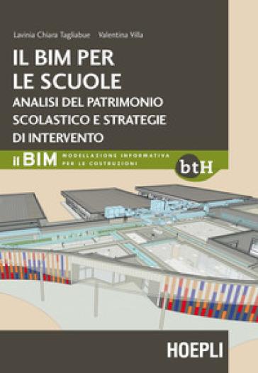 Il BIM per le scuole. Analisi del patrimonio scolastico e strategie di intervento - Lavinia Chiara Tagliabue pdf epub