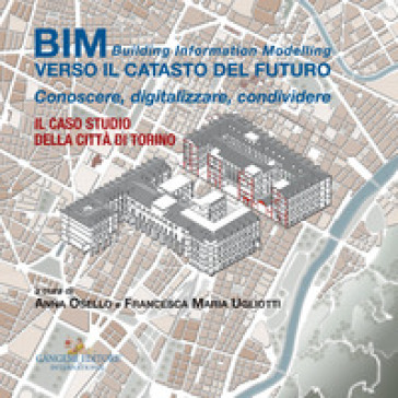 BIM: verso il catasto del futuro. Conoscere, digitalizzare, condividere. Il caso studio della Città di Torino - A. Osello | Thecosgala.com