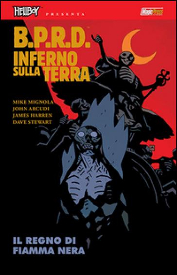 B.P.R.D. Inferno sulla Terra. 9: Il regno di Fiamma Nera - Mike Mignola   Jonathanterrington.com