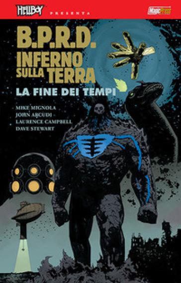 B.P.R.D. Inferno sulla Terra. 13: La fine dei tempi - Mike Mignola | Rochesterscifianimecon.com