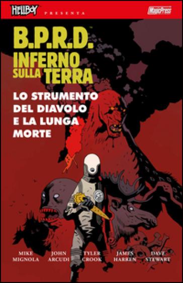 B.P.R.D. Inferno sulla Terra. 4: Lo strumento del diavolo e la lunga morte - Mike Mignola |