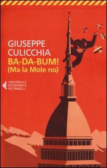 Ba-da-bum! (Ma la Mole no). La canzone della Mole cantata dal suo architetto - Giuseppe Culicchia | Kritjur.org