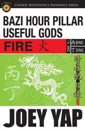 BaZi Hour Pillar Useful Gods - Fire: An Exploration into Your BaZi Code