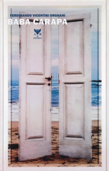 Baba Carapa. 12 racconti + 12 frammenti di arte contemporanea - Ferdinando Vicentini Orgnani |