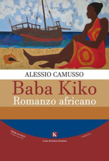 Baba Kiko. Romanzo africano - Alessio Camusso |