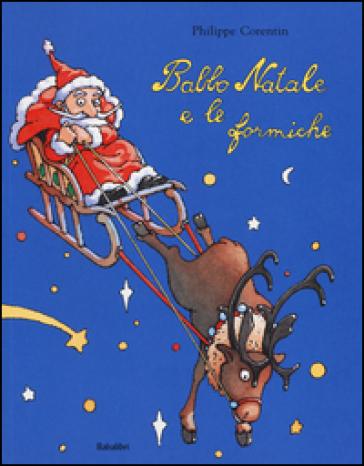 Babbo Natale e le formiche. Ediz. illustrata - Philippe Corentin | Jonathanterrington.com