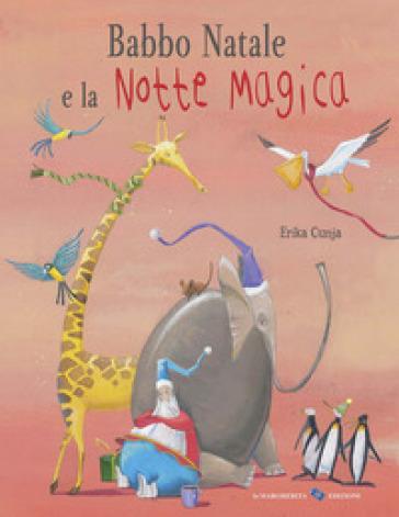 Babbo Natale e la notte magica. Ediz. a colori - Erika Cunja | Thecosgala.com