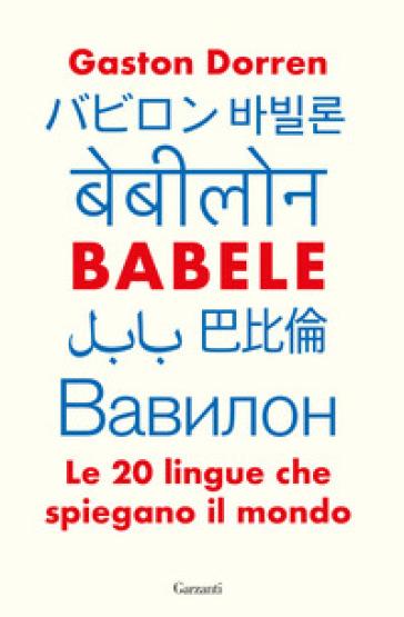 Babele. Le 20 lingue che spiegano il mondo - Gaston Dorren   Thecosgala.com