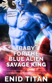 Baby For The Blue Alien Savage King: Steamy Sci-Fi Romance